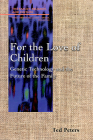 For the Love of Children: Genetic Technology and the Future of the Family Cover Image