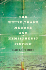 The White Trash Menace and Hemispheric Fiction Cover Image