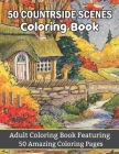 50 countryside Scenes Coloring Book Adult Coloring Book Featuring 50 Amazing Coloring Pages: An Adult Countryside Scenes Coloring Book Landscapes, cot Cover Image