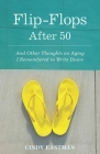 Flip-Flops After Fifty: And Other Thoughts on Aging I Remembered to Write Down Cover Image