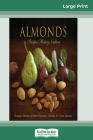 Almonds: Recipes, History, Culture (16pt Large Print Edition) Cover Image