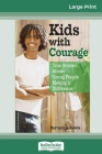 Kids with Courage: True Stories About Young People Making a Difference (16pt Large Print Edition) Cover Image