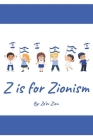 Z is for Zionism: Introduce your child to the true, inspiring history of Israel and the Jewish people Cover Image