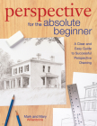 Perspective for the Absolute Beginner: A Clear and Easy Guide to Successful Perspective Drawing Cover Image
