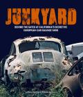 Junkyard: Behind the Gates at California's Secretive European-Car Salvage Yard Cover Image