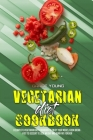 Vegetarian Diet Cookbook: A Complete Vegetarian Diet Cookbook To Enjoy Your Meals, from Breakfast to Dessert To Lose Weight And Burn Fat Forever Cover Image