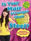 Is Your Hair Stronger Than Steel?: Questions about Hair, Skin, and Teeth (Human Body FAQ) Cover Image