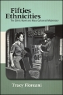 Fifties Ethnicities: The Ethnic Novel and Mass Culture at Midcentury (SUNY Series in Multiethnic Literature) Cover Image