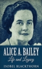 Alice A. Bailey - Life and Legacy Cover Image