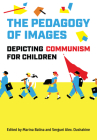 The Pedagogy of Images: Depicting Communism for Children (Studies in Book and Print Culture) Cover Image