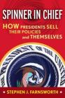 Spinner in Chief: How Presidents Sell Their Policies and Themselves (Media and Power) Cover Image