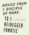 Advice from 1 Disciple of Marx to 1 Heidegger Fanatic Cover Image