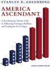 America Ascendant: A Revolutionary Nation's Path to Addressing Its Deepest Problems and Leading the 21st Century Cover Image