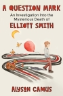 A Question Mark: An Investigation into the Mysterious Death of Elliott Smith Cover Image