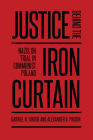 Justice Behind the Iron Curtain: Nazis on Trial in Communist Poland (German and European Studies) Cover Image