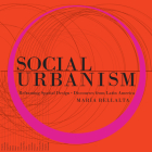 Social Urbanism: Reframing Spatial Design - Discourses from Latin America Cover Image