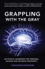 Grappling With The Gray: An Ethical Handbook for Personal Success and Business Prosperity Cover Image