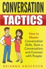 Conversation Tactics: How to Master Conversation Skills, Start a Conversation, and Connect with People Cover Image