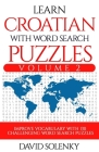 Learn Croatian with Word Search Puzzles Volume 2: Learn Croatian Language Vocabulary with 130 Challenging Bilingual Word Find Puzzles for All Ages Cover Image