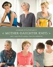 Mother-Daughter Knits: 30 Designs to Flatter and Fit Cover Image