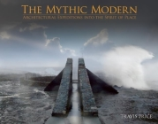 The Mythic Modern: Architectural Expeditions Into the Spirit of Place Cover Image