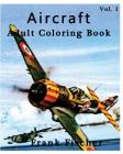 Aircraft: Adult Coloring Book Vol.1: Airplane, Tank, Battleship Sketches for Coloring (Adult Coloring Book Series) (Volume 1) Cover Image