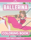 Ballerina Coloring Book For Girls Ages 3-5: Great Gift for Boys, Girls, Toddlers, Preschoolers, Kids 3-8. Unique Big Coloring Pages Cover Image