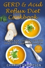 GERD and Acid Reflux Diet Cookbook: (2 Book in 1) Complete guide to prevent, treat GERD and acid reflux with natural remedies. More than 150 delicious Cover Image