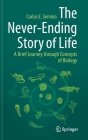 The Never-Ending Story of Life: A Brief Journey Through Concepts of Biology Cover Image