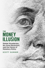 The Money Illusion: Market Monetarism, the Great Recession, and the Future of Monetary Policy Cover Image