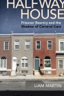 Halfway House: Prisoner Reentry and the Shadow of Carceral Care (Alternative Criminology #26) Cover Image