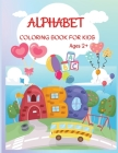 Alphabet Coloring Book: Color and Learn the Letters/Fun and Educational Coloring Book For Beginners, Ages 2+ Cover Image