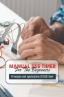 Manual 555 Timer For The Beginners Principles And Applications Of 555 Timer: Use A Breadboard Cover Image