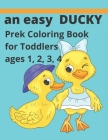 An easy Ducky coloring book: For prek toddlers ages 1234 Cover Image