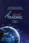 Swing Trading: Step-By-Step Strategies To Maximize Profit And Build Passive Income, Learn How To Make Money Using Risk Management And Cover Image