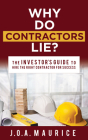 Why Do Contractors Lie?: The Investor's Guide to Hire the Right Contractor for Success Cover Image