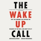The Wake-Up Call Lib/E: Why the Pandemic Has Exposed the Weakness of the West, and How to Fix It Cover Image