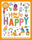 How to Stay Happy: Wellbeing Workbook for Kids Cover Image