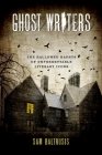 Ghost Writers: The Hallowed Haunts of Unforgettable Literary Icons Cover Image