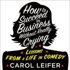 How to Succeed in Business Without Really Crying Lib/E Cover Image