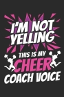 I'm Not Yelling This Is My Cheer Coach Voice: Cheer Coach Journal, Blank Paperback Book to write in, Cheerleading Coach Appreciation Gift, 150 Pages, Cover Image