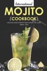 International Mojito Cookbook: Delicious Mojito Recipes from Across the Globe Cover Image