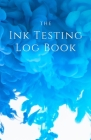 In Testing Log Book for Inks, Fountain Pens, Calligraphy Pens, and other Colors Cover Image