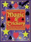 A Mysterious Case of Magic and Trickery: Tricks and Tales from the Masters of Magic [With Cards and Silk, Magic Wand, Rope, Foam Balls and Cups] Cover Image