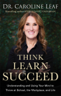 Think, Learn, Succeed: Understanding and Using Your Mind to Thrive at School, the Workplace, and Life Cover Image