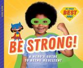Be Strong!: A Hero's Guide to Being Resilient Cover Image