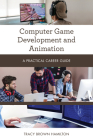 Computer Game Development and Animation: A Practical Career Guide Cover Image