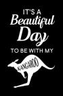 It's A Beautiful Day To Be With My kangaroo: Blank Lined Journal Notebook, 6