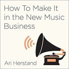 How to Make It in the New Music Business Lib/E: Practical Tips on Building a Loyal Following and Making a Living as a Musician Cover Image