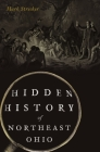 Hidden History of Northeast Ohio Cover Image